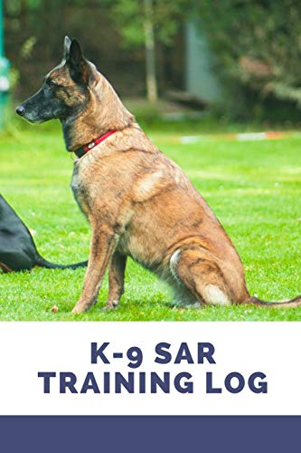 K-9 SAR Training Log: Training a Search and Rescue - Working Dogs, Tracking Handbook To Help Train Your Pet & To Keep Record of Training and Progress.
