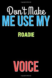 Don't Make Me Use My Roadie Voice - Funny Roadie Notebook Journal And Diary Gift: Lined Notebook / Journal Gift, 120 Page...