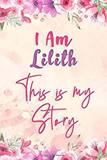 I am Lilith This is my story: Lined Floral Journal, Funny Notebook with Flowers, perfect gift for Girls and Women
