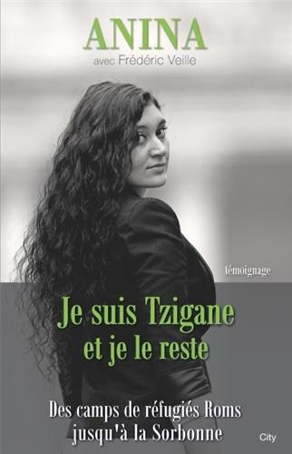Je suis Tzigane et je le reste : Des camps de réfugiés Roms jusqu'à la Sorbonne