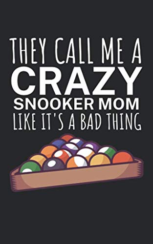 They call me a crazy snooker mom like its a bad thing: Notebook with billiard design and saying. 120 pages ruled. For notes, sketches, drawings, as a ... diary or as a gift to Pool & Snooker players.