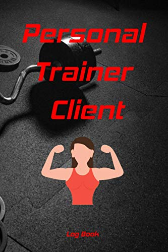 Personal Trainer Client log book: Client Data Organizer for Personal Trainers | Plan client sessions and progress