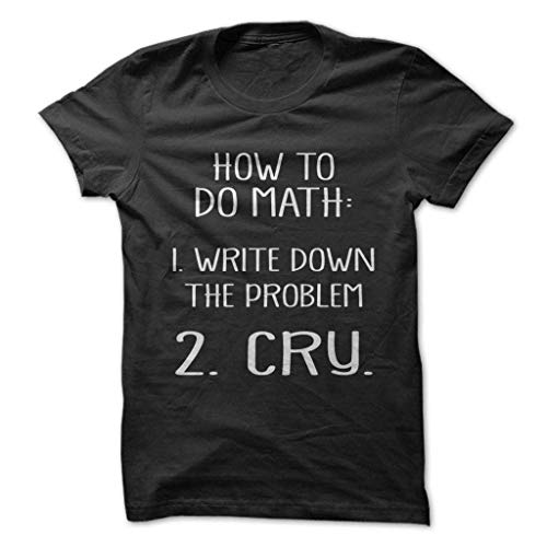 Do You Hate Math Show Everyone That It Make You Want to llore with this Shirt!, Negro, Medium