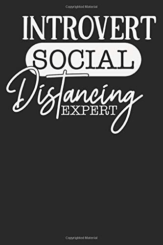 Introvert Social Distancing Expert : Notebook, Journal, Organizer, Gift Diary, Composition Notebook Blank Lined  6