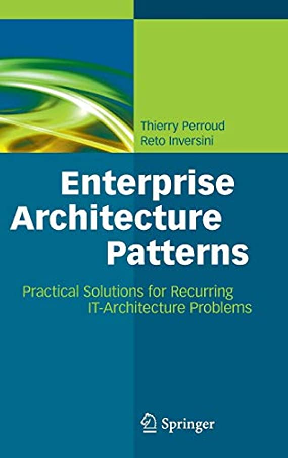 Enterprise Architecture Patterns: Practical Solutions for Recurring IT-Architecture Problems