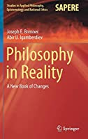 Philosophy in Reality: A New Book of Changes (Studies in Applied Philosophy, Epistemology and Rational Ethics, 60)