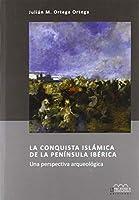 La conquista islámica de la Península Ibérica : una perspectiva arqueológica
