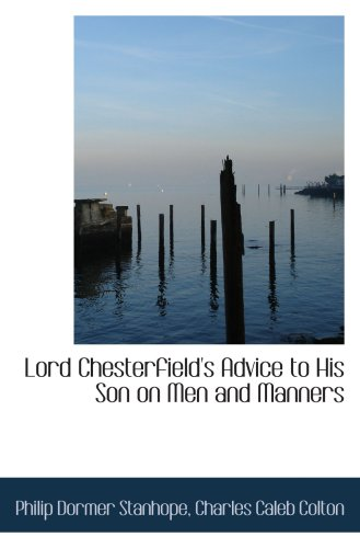 Lord Chesterfield's Advice to His Son on Men and Manners