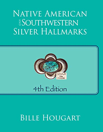 Compare Textbook Prices for Native American and Southwestern Silver Hallmarks 4th Edition ISBN 9780971120273 by Bille Hougart