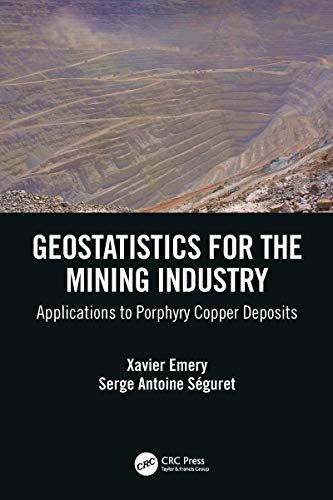 Geostatistics for the Mining Industry: Applications to Porphyry Copper Deposits (English Edition)