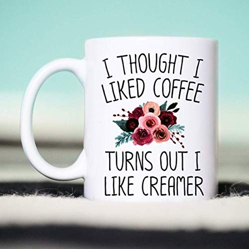 The Red Circle - I Thought I Liked Coffee Turns Out I Like Creamer, Coffee Gifts, Funny Coffee Mug, I Thought I Liked Coffee Mug 11oz