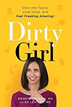 Dirty Girl: Ditch the Toxins, Look Great and Feel FREAKING AMAZING!