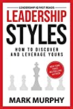 Leadership Styles: How To Discover And Leverage Yours (Leadership IQ Fast Reads)