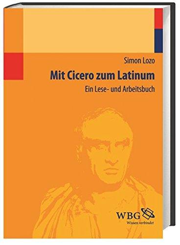 Mit Cicero zum Latinum: Ein Lese- und Arbeitsbuch