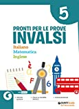 Pronti per le Prove Invalsi. Italiano Matematica Inglese. Per la Scuola elementare: 5