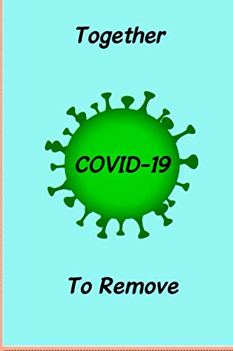 Together to remove Coronavirus: sensitization Notebook to bring people to stay strong and fight together to remove Covid-19