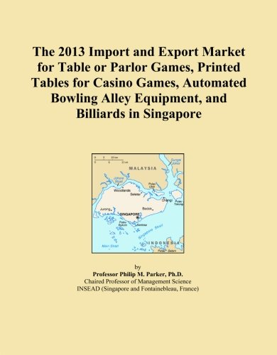 The 2013 Import and Export Market for Table or Parlor Games, Printed Tables for Casino Games, Automated Bowling Alley Equipment, and Billiards in Singapore