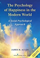 The Psychology of Happiness in the Modern World: A Social Psychological Approach