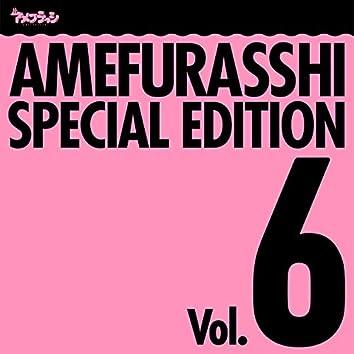 AMEFURASSHI SPECIAL EDITION Vol.6