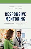 Responsive Mentoring: Supporting the Teachers All Students Deserve
