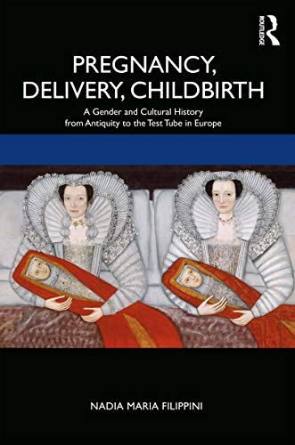 Pregnancy, Delivery, Childbirth: A Gender and Cultural History from Antiquity to the Test Tube in Europe (English Edition)