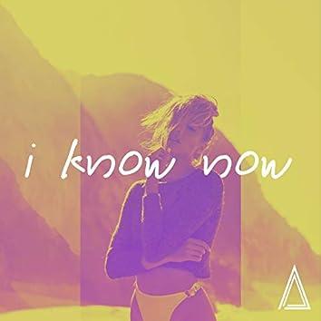 I Know Now