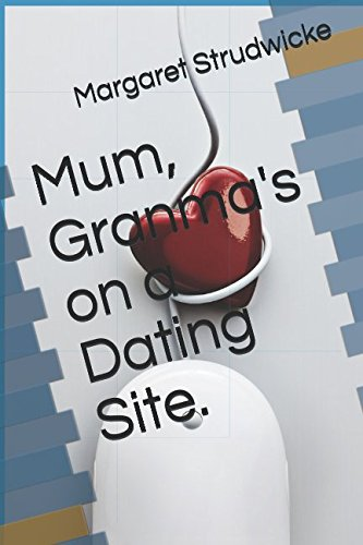 Mum, Granma's on a Dating Site.