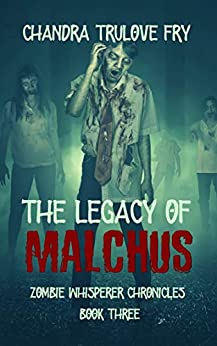 The Legacy of Malchus (Zombie Whisperer Chronicles Book 3) by [Chandra Fry]