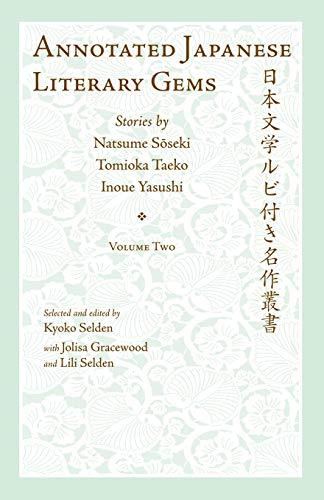 Annotated Japanese Literary Gems. Volume 2: Stories by Natsume Soseki, Tomioka Taeko, and Inoue Yasushi: Stories by Tawada Yoko, Hayashi Kyoko, Nakagami Kenji (Cornell East Asia Series, Band 135)