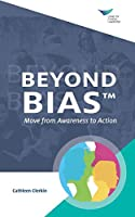 Beyond Bias: Move from Awareness to Action (Ideas Into Action)