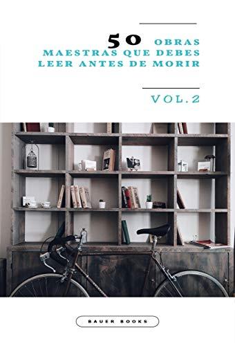 50 Obras Maestras que debes leer antes de morir: Vol.2 (Bauer Classics) (50 Classics you must read before you die)