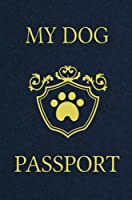 My Dog Passport: Pet Care Planner Book, Dog Health Care Log, Pet Vaccination Record, Dog Training Log, Pet Information Book, New Puppy Gift