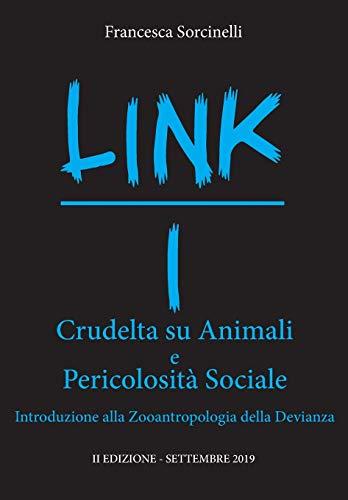 LINK I - Crudeltà su Animali e Pericolosità Sociale. Introduzione alla Zoantropologia della Devianza.