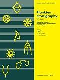 Plankton Stratigraphy: Volume 2, Radiolaria, Diatoms, Silicoflagellates, Dinoflagellates and Ichthyoliths (Cambridge Earth Science Series)
