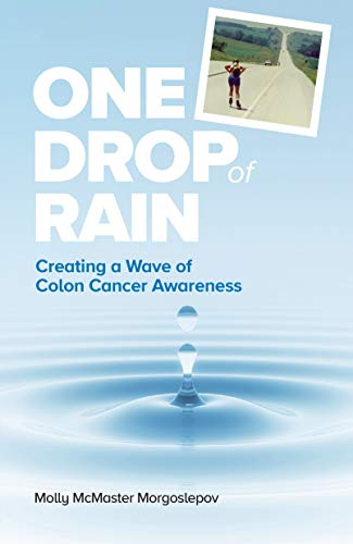 Amazon Com One Drop Of Rain Creating A Wave Of Colon Cancer Awareness Ebook Morgoslepov Molly Mcmaster Kindle Store