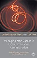 Managing Your Career in Higher Education Administration (Universities into the 21st Century)
