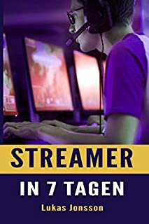 Streamer in 7 Tagen (German Edition)