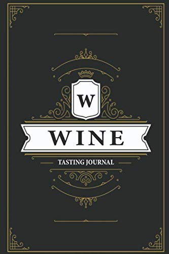 Wine Tasting Journal: A Notebook & Diary for Wine Lovers, Wine Journal, Wine Log Book, Wine Diary, Wine Notebook - 120 Pages - 6' x 9'