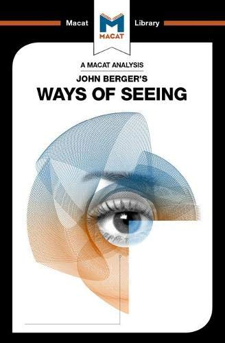 An Analysis of John Berger's Ways of Seeing (The Macat Library)