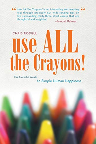 Use All the Crayons!: The Colorful Guide to Simple Human Happiness