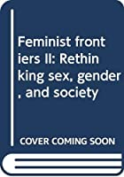 Feminist frontiers II: Rethinking sex, gender, and society