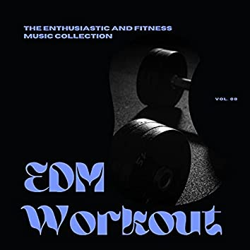 EDM Workout - The Enthusiastic And Fitness Music Collection, Vol 08