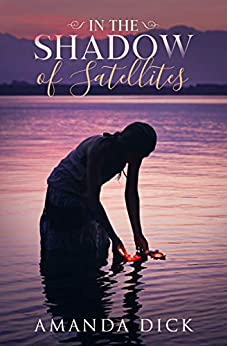 In the Shadow of Satellites: A hauntingly-beautiful second-chance romance by [Amanda Dick]