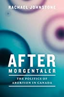 After Morgentaler: The Politics of Abortion in Canada