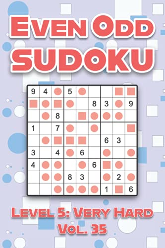 Even Odd Sudoku Level 5: Very Hard Vol. 35: Play Even Odd Sudoku 9x9 Nine Numbers Grid With Solutions Hard Level Volumes 1-40 Cross Sums Sudoku ... Enjoy A Challenge For All Ages Kids to Adults
