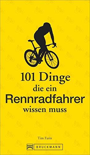 Rennradfahren: 101 Dinge, die ein Rennradfahrer wissen muss – Das ABC fürs Rennrad fahren. Lustig, kurios und mit praktischen Tipps fürs Rennradtraining.