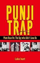 PUNJI TRAP: PHAM XUAN AN: THE SPY WHO DIDN'T LOVE US