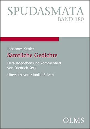 Johannes Kepler - Sämtliche Gedichte: Lateinisch und deutsch. Herausgegeben und kommentiert von Friedrich Seck. Übersetzt von Monika Balzert (Spudasmata)