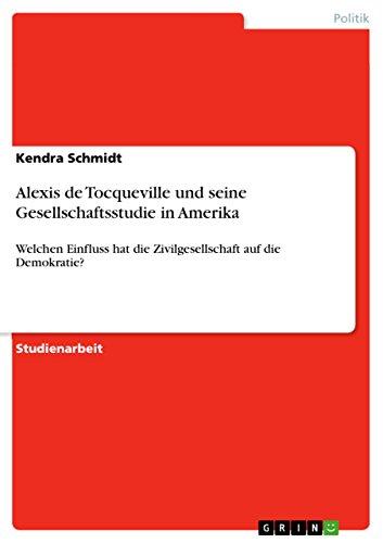 Alexis de Tocqueville und seine Gesellschaftsstudie in Amerika: Welchen Einfluss hat die Zivilgesellschaft auf die Demokratie? (German Edition)
