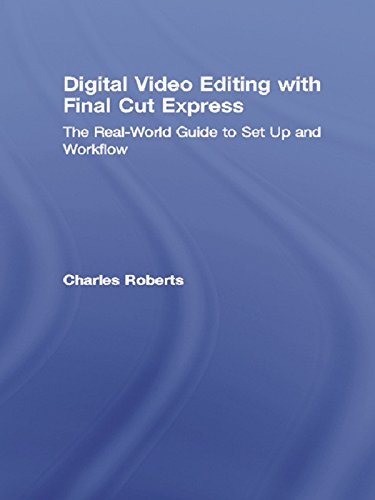Digital Video Editing with Final Cut Express: The Real-World Guide to Set Up and Workflow (English Edition)